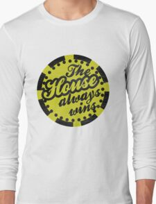 The House Always Wins Long Sleeve T-Shirt