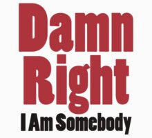 Damn Right I Am Somebody by forgottentongue