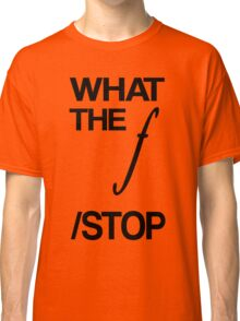WHAT THE F /STOP Classic T-Shirt