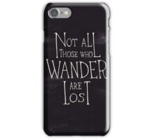 Not all who wander are lost - Lord of the rings quote iPhone Case/Skin