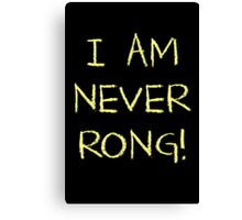 I Am Never Rong! Canvas Print