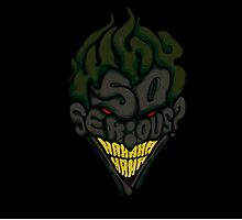 WHY SO SERIOUS? HAHAHAHA by VERYNICETHINGS