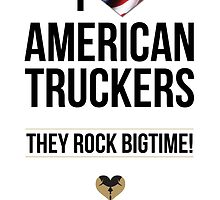 I Love American Truckers - They Rock Bigtime by masspleasurestv