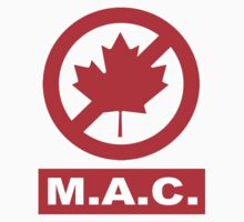 MAC - Mother's Against Canada by poorlydesigns