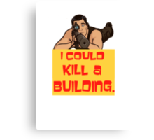 I Could Kill A Building! Canvas Print