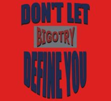 Don't Let Bigotry Define You by PharrisArt