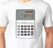 I am broke Unisex T-Shirt