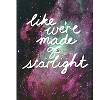 Like We're Made of Starlight Photographic Print
