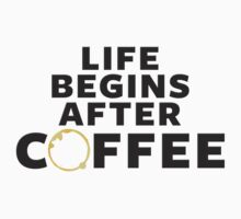 Life Begins After Coffee by teezie