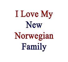 I Love My New Norwegian Family  Photographic Print