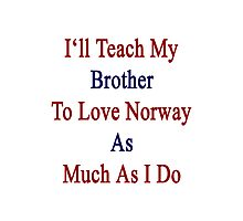 I'll Teach My Brother To Love Norway As Much As I Do  Photographic Print