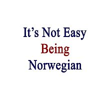 It's Not Easy Being Norwegian  Photographic Print