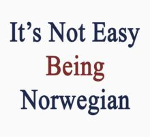 It's Not Easy Being Norwegian  by supernova23