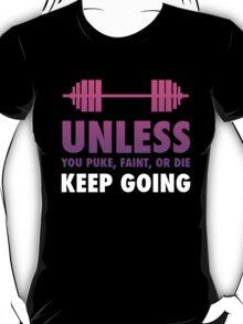 Unless You Puke Faint Or Die, Keep Going T-Shirt