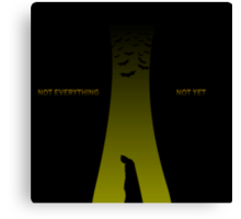 Not Everything...Not Yet Canvas Print
