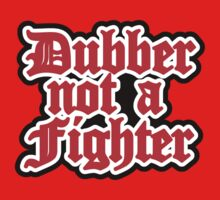 dubber not a fighter Kids Clothes