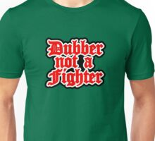 dubber not a fighter Unisex T-Shirt