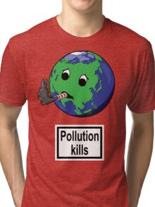 Pollution Kills! Tri-blend T-Shirt