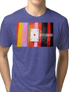 love is a losing game Tri-blend T-Shirt