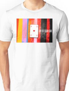 love is a losing game Unisex T-Shirt