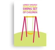 'Lonely, Vaguely Pedophilic Swing Set Seeks the Butts of Children Canvas Print
