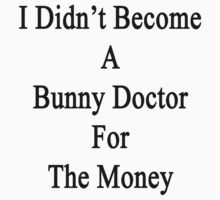 I Didn't Become A Bunny Doctor For The Money  by supernova23