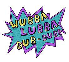 Wubba Lubba Dub-Dub! Photographic Print