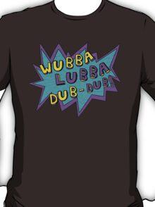 Wubba Lubba Dub-Dub! T-Shirt