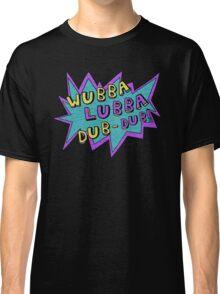 Wubba Lubba Dub-Dub! Classic T-Shirt