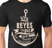 It's a REYES shirt Unisex T-Shirt
