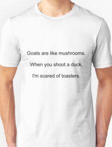 Goats are like mushrooms. T-Shirt