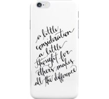 A Little Thought Makes All The Difference iPhone Case/Skin