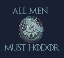 Valar Hodoris - all men must Hodor - Game of thrones by FandomizedRose