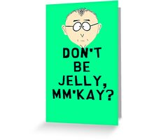 Don't Be Jelly, Mm'Kay? Greeting Card