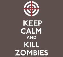 Keep Calm and Kill Zombies by CafePretzel