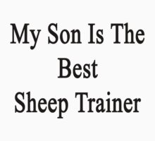 My Son Is The Best Sheep Trainer  by supernova23