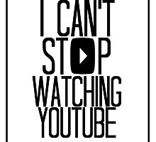 I Can't Stop Watching YouTube by Hailey Rankin