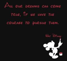 All our dreams can come true, if we have the courage to pursue them.  - Mickey Mouse - Walt Disney T-Shirt