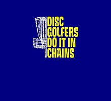 Disc Golfers Do It In Chains (Dark Shirts) by RocketmanTees