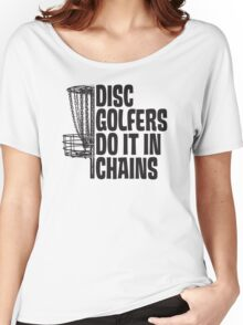 Disc Golfers Do It In Chains (Light Shirts & Stickers) Women's Relaxed Fit T-Shirt