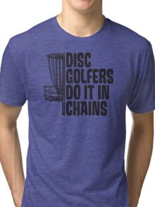 Disc Golfers Do It In Chains (Light Shirts & Stickers) Tri-blend T-Shirt