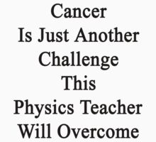 Cancer Is Just Another Challenge This Physics Teacher Will Overcome  by supernova23