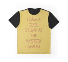 I Saw A Cool Stump At The Mystery Shack! Graphic T-Shirt