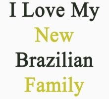 I Love My New Brazilian Family  by supernova23