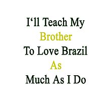 I'll Teach My Brother To Love Brazil As Much As I Do  Photographic Print