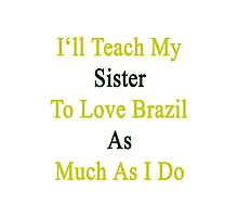 I'll Teach My Sister To Love Brazil As Much As I Do  Photographic Print