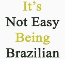 It's Not Easy Being Brazilian  by supernova23