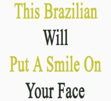This Brazilian Will Put A Smile On Your Face  by supernova23