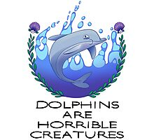 Dolphins are Horrible Creatures Photographic Print