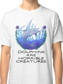 Dolphins are Horrible Creatures Classic T-Shirt